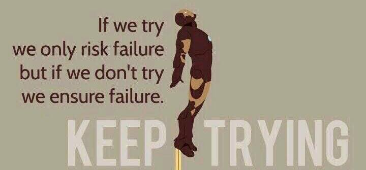 If we try we only risk failure but if we don't try we ensure failure.