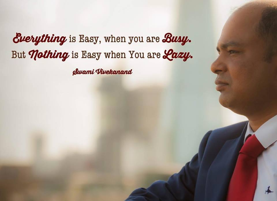 Everything is Easy, when you are Busy. Nothing is Easy when you are Lazy.
